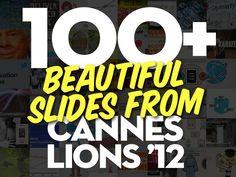 100+ Beautiful Slides From Cannes Lions '12 by Jesse Desjardins - @jessedee, via Slideshare