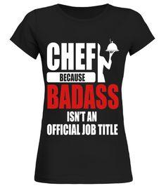 chef because badass isn't a job title T shirt birthday gift