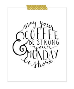 Quote Print  May your coffee be strong and your by ConteurCo