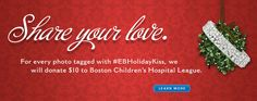 Boston-based E.B. Horn Jewelers has launched a holiday cause marketing campaign called Share Your Love. For every smooching photo tagged #EBHolidayKiss on Twitter, Instagram or the company's Facebook page, $10 will be donated to Boston Children's Hospital League up to $5,000. E.B. Horn will also be hiding mistletoe in various locations around Boston throughout the months of November and December.