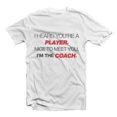 "Player and Coach by Altobelli. White t-shirt made from cotton combed 20s, funny word print on it ""i heard you're player, nice to meet you i'm the couch"" this t-shirt also availabe in v neck, long sleeves, and ragalan. http://www.zocko.com/z/JErw7"