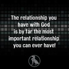 The relationship you have with God is by far the most important relationship you can ever have!
