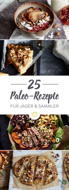Essen wie in der Steinzeit, ohne Zusatzstoffe, Ackerbau und industriell verarbeitete Lebensmittel? Hier kommen 25 Paleo-Rezepte für alle Jäger und Sammler.