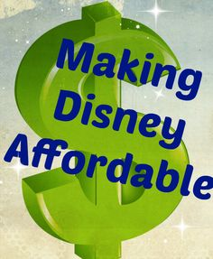 Making Disney Affordable - Tips to help stay in your budget on your Disney Vacation