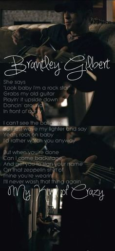 My Kind Of Crazy by Brantley Gilbert. I love this song this is what girls dream of is that guy notice all the little things and would rather be with us , even if we are crazy and that they find it cute. Honestly relationship goal right here Country Music Quotes, Country Music Lyrics, Country Singers, Music Love, Music Is Life, Love Songs, Country Strong, Country Boys, Country Life