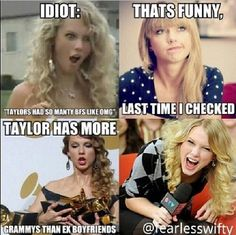 I'm not even a fan of Taylor, but seriously people trying to make her feel embarrassed for having a shitty love life need to grow up. - Gabriella
