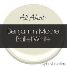 Learn all about Benjamin Moore Ballet White and its undertones. The best neutral cream paint colour that can pick up a greige or beige feeling. #BenjaminMoore #KylieMInteriors #BalletWhite