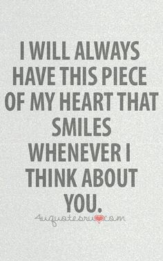 I will always have this piece of my heart that smiles whenever I think about you.
