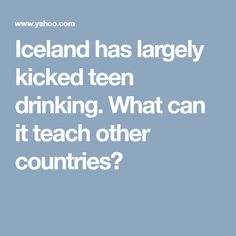 Iceland has largely kicked teen drinking. What can it teach other countries?