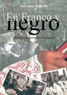 EN FRANCO Y NEGRO HOMENAJE A LAS GERACIONES DE POSGUERRA de los años cuarenta  a los años sesenta Autor: José Carlos Fernández
