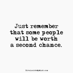 Just remember that some people will be worth a second chance. www. Quotable Quotes, True Quotes, Great Quotes, Wisdom Quotes, Quotes To Live By, Inspirational Quotes, Last Chance Quotes, One More Chance Quotes, Quotes About Second Chances