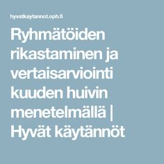 Ryhmätöiden rikastaminen ja vertaisarviointi kuuden huivin menetelmällä | Hyvät käytännöt Study Skills, School Classroom, Kids Learning, Teaching, How To Plan, Education, Lesson Planning, Group, Tips
