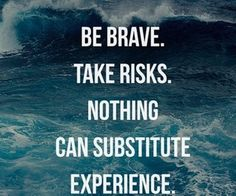 Be brave. Take risks. Nothing can substitute experience. (or Education!) #College #Quotes