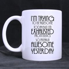 I'm Trying to Be Awesome Today but I'm Exhausted From Being Freakin Awesome Yesterday - Best Cool Inspirational and Sarcasm best Custom White Mug *** See this great image  : Cat mug