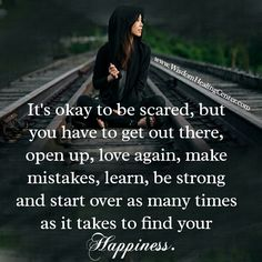 It's okay to be #scared, but you have to get out there, open up, #love, make mistakes, learn, be #stronger, and start all over again.