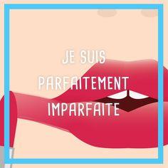 Je suis parfaitement imparfaite ! #quote #mantra #QOTD #citation #perfect #girl