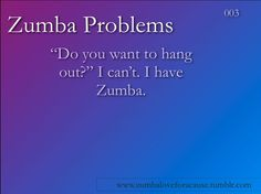 Can't. Zumba.