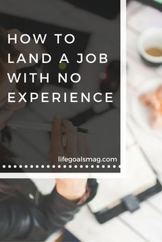 9 tips on how to get the job you want with no previous experience based on my experience as a college student! lifegoalsmag.com