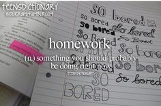 You are right, teens dictionary, I probably should be doing homework right now