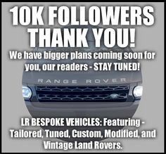 10K FOLLOWERS! THANK YOU! We have bigger plans coming soon for you our readers - STAY TUNED!  / #landrover #rangerover #car #evoque #luxury #millionaire #billionaire #bespoke #wanderlust #landy #classylady #gentleman #gentlemen #rover #landroverdefender #landroverfreelander #freelander #travelawesome #rangeroversport #rrsport #range_rover #rangeroverlove #rangeroverevoque #landroverdiscovery #discoverysport #lr2 #lr3 #lr4 #landroverseries by lr_bespoke_vehicles 10K FOLLOWERS! THANK YOU! We…