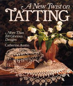 A New Twist On Tatting: More Than 100 Glorious Designs - Catherine Austin