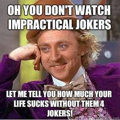 My happiness recipe is to watch Impractical Jokers :)