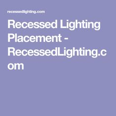 Recessed Lighting Placement - RecessedLighting.com