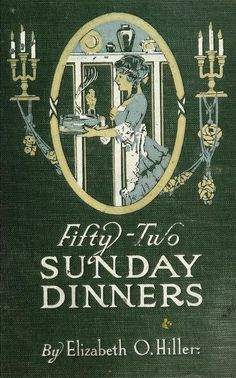 Fifty-two Sunday dinners : a book of recipes, a...