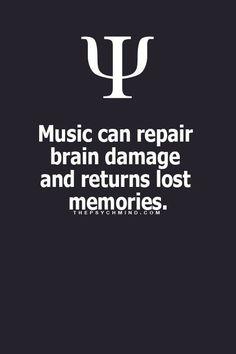 Music can repair brain damage and returns lost memories.