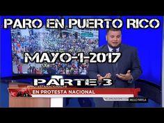 PARO EN PUERTO RICO --MAYO-1-2017- -PARTE 3- NOTICIAS DE PUERTO RICO-