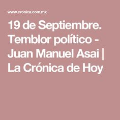 19 de Septiembre. Temblor político - Juan Manuel Asai   La Crónica de Hoy