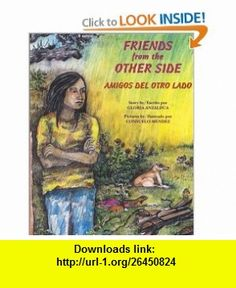 Friends From The Other Side/Amigos del Otro Lado (9780613000284) Gloria E. Anzaldua, David Schecter, Harriet Rohmer , ISBN-10: 0613000285  , ISBN-13: 978-0613000284 ,  , tutorials , pdf , ebook , torrent , downloads , rapidshare , filesonic , hotfile , megaupload , fileserve