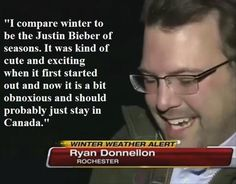 Oi! Canada gets enough bloody winter as it is! And please don't judge us by Justin!!! We are so much better than that!!!