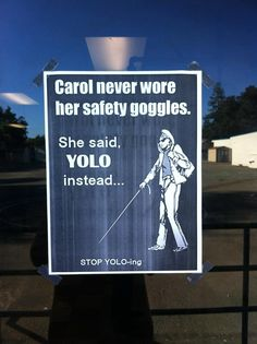 Stop the madness. Just say NO to YOLO