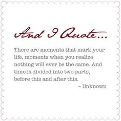 There are moments that mark your life.