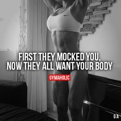 "gymaaholic: "" First They Mocked You Now they all want your body. http://www.gymaholic.co """