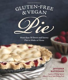 Gluten-Free and Vegan Pie: More than 50 Sweet & Savory Pies to Make at Home: Amazon.de: Jennifer Katzinger, Charity Burggraaf: Fremdsprachige Bücher