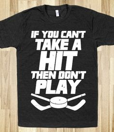 If You Can't Take A Hit Then Don't Play hockey t-shirt