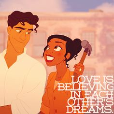 Love is believing in each other's dreams.