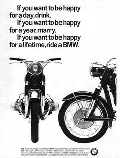 BMW Motorrad Ad - If you want to be happy for a day, drink. If you want to be happy for a year, marry. If you want to be happy for a lifetime, ride a BMW. Motos Bmw, Bmw Motorcycles, Vintage Motorcycles, European Motorcycles, Bmw Motorbikes, Bmw Scrambler, Bmw Boxer, Motorcycle Posters, Motorcycle Quotes