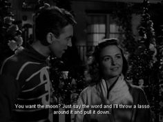 """George Bailey (James Stewart) to Mary Hatch (Donna Reed): """"What is it you want, Mary? You want the moon? Just say the word and I'll throw a lasso around it and pull it down. That's a pretty good idea. I'll give you the moon, Mary. Wonderful Life Quotes, Its A Wonderful Life, Old Hollywood, Classic Hollywood, Hollywood Quotes, Quiz Film, Old Movies, Great Movies, Awesome Movies"""