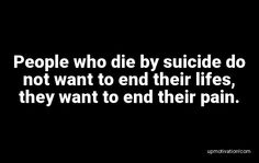 People who die by suicide do Motivation Quotes, People, Life, Motivational Quotes, Motivating Quotes, Inspiration Quotes, People Illustration, Inspire Quotes, Quotes Motivation