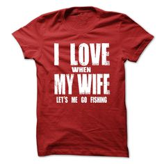 I LOVE MY WIFE  WHEN LETS ME GO FISHING T Shirt, Hoodie, Sweatshirt