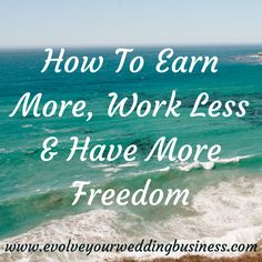 How To Earn More, Work Less & Have More Freedom http://evolveyourweddingbusiness.com/earn-work-less-freedom/?utm_campaign=coschedule&utm_source=pinterest&utm_medium=Evolve%20Your%20Wedding%20Business%20-%20Marketing%20For%20Wedding%20Professionals%20(Marketing%20Tips%20For%20Wedding%20Professionals)&utm_content=How%20To%20Earn%20More%2C%20Work%20Less%20%26%20Have%20More%20Freedom
