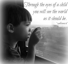 """""""Through the eyes of a child you will see the world as it should be."""" {unknown} http://fun-a-day.com"""