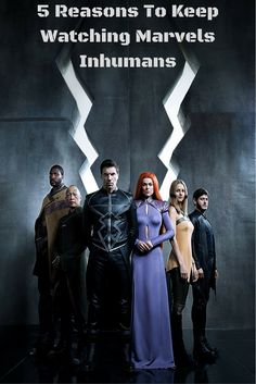 5 Reasons To Keep Watching Marvels Inhumans TV Series with Black Bolt, Medusa, Maximus, Crytal, Gorgon, Karnak and Lockjaw.