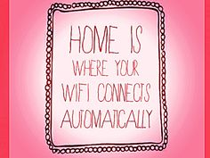Home is where your wifi connects automatically. Woohoo!!! My wifi automatically connects at the library!!!! :D lol