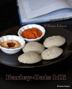 Erivum Puliyum: Barley -Oats Idli & Dosa (without rice) | Healthy Idli ~ Step by Step Pics Idly Recipe, Dosa Recipe, Millet Recipes, Barley Recipes, Oats Idli, Chaat, Diabetic Friendly, Healthy Cooking, Rice