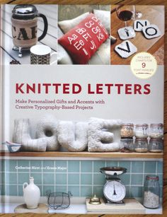 Knitted Letters: Make Personalized Gifts and Accents with Creative Typography-Based Projects, by Catherine Hirst and Erssie Major.