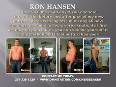 Ron Lost 54.6 pounds in only 40 days with Omni IV, Omni Drops & Nite Lite!  100% 30 day money back guarantee!!  Contact me today to get started 253-335-1329   Omni4you@live.com or order on line at www.Omnitrition.com/cheriebaker
